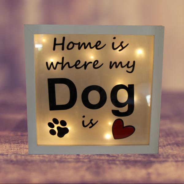 Leuchtrahmen - Home is where my dog is (Plural möglich)